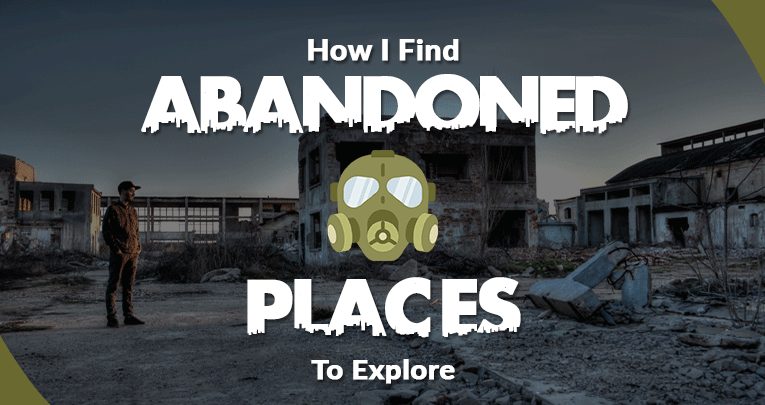 7 Methods I Use To Find Abandoned Places Near Me To Explore
